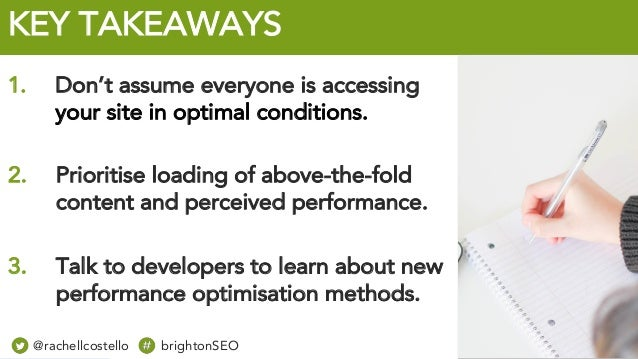@rachellcost brightonSEO KEY TAKEAWAYS 3. Talk to developers to learn about new performance optimisation methods. 1. Don't...