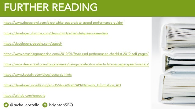 @rachellcost brightonSEO FURTHER READING https://www.deepcrawl.com/blog/white-papers/site-speed-performance-guide/ https:/...