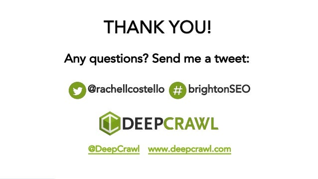 @rachellcostello brightonSEO THANK YOU! Any questions? Send me a tweet: @DeepCrawl www.deepcrawl.com