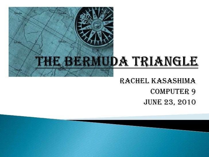 The Bermuda Triangle<br />Rachel Kasashima<br />Computer 9<br />June 23, 2010<br />