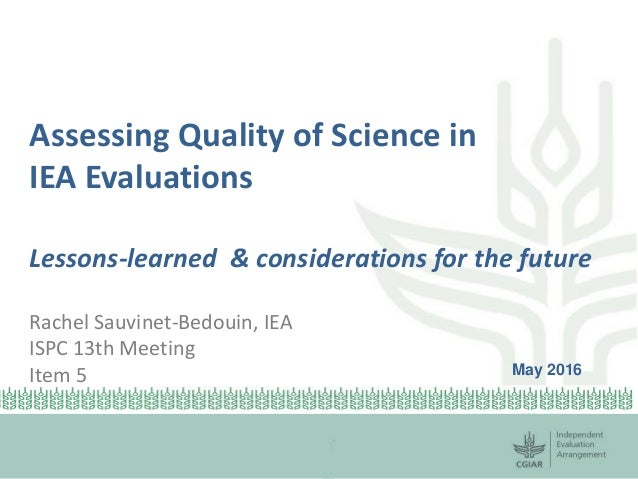Assessing Quality of Science in IEA Evaluations Lessons-learned & considerations for the future Rachel Sauvinet-Bedouin, I...
