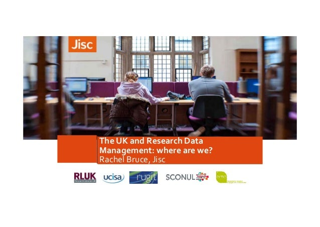 The UK and Research Data  Management: where are we?  Rachel Bruce, Jisc