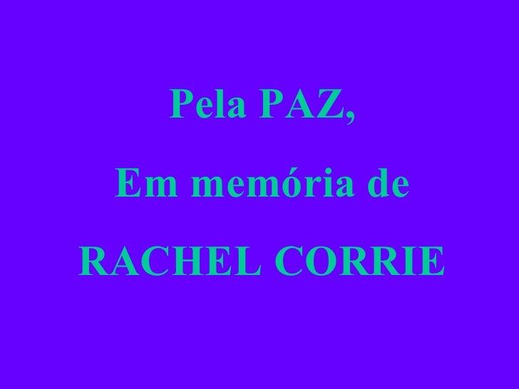 Pela PAZ, Em memória de RACHEL CORRIE