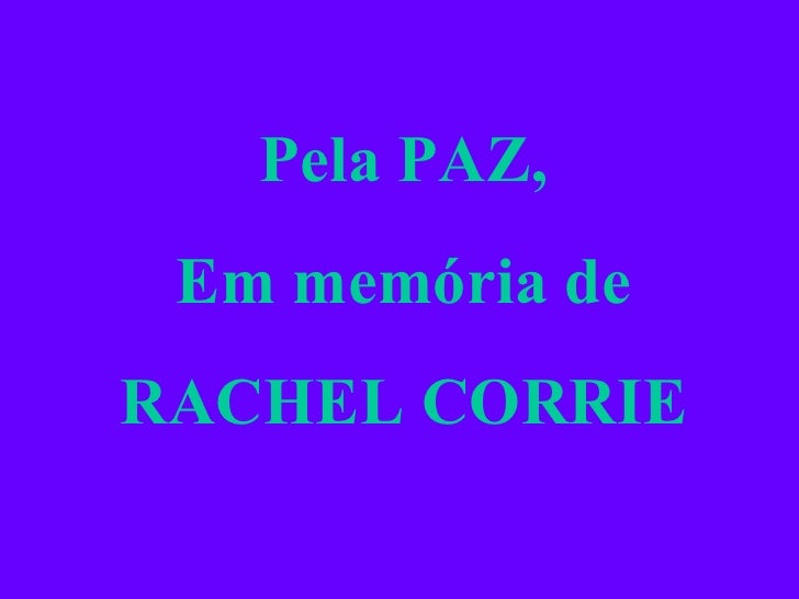 Pela PAZ, Em memória deRACHEL CORRIE