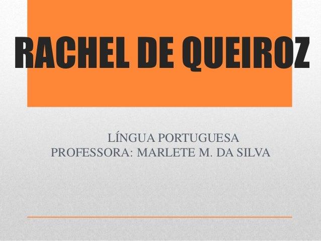 RACHEL DE QUEIROZ  LÍNGUA PORTUGUESA  PROFESSORA: MARLETE M. DA SILVA