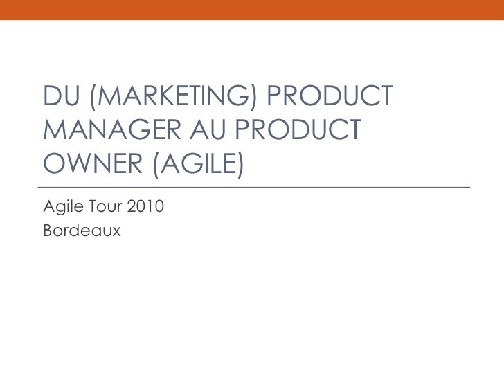 DU (MARKETING) PRODUCTMANAGER AU PRODUCTOWNER (AGILE)Agile Tour 2010Bordeaux