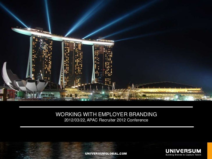 WORKING WITH EMPLOYER BRANDING  2012/03/22, APAC Recruiter 2012 Conference            UNIVERSUMGLOBAL.COM