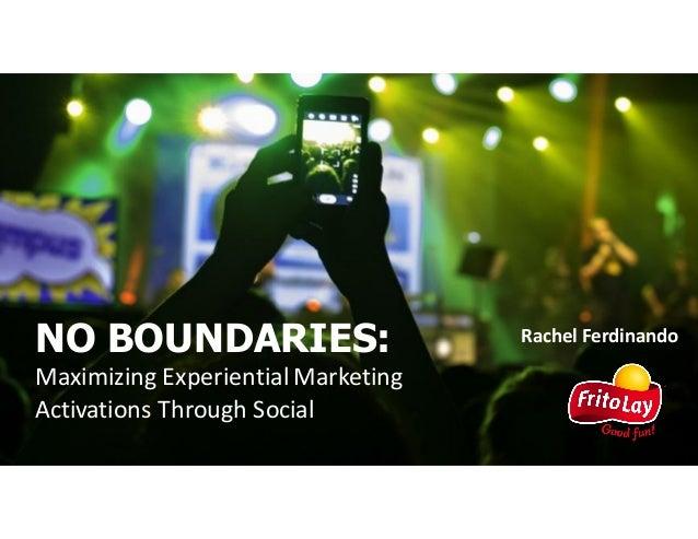 RachelFerdinandoNO BOUNDARIES: MaximizingExperientialMarketing ActivationsThroughSocial
