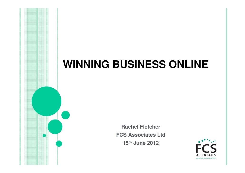 WINNING BUSINESS ONLINE         Rachel Fletcher        FCS Associates Ltd          15th June 2012