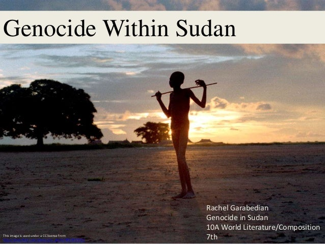 Genocide Within Sudan Rachel Garabedian Genocide in Sudan 10A World Literature/Composition 7thThis image is used under a C...