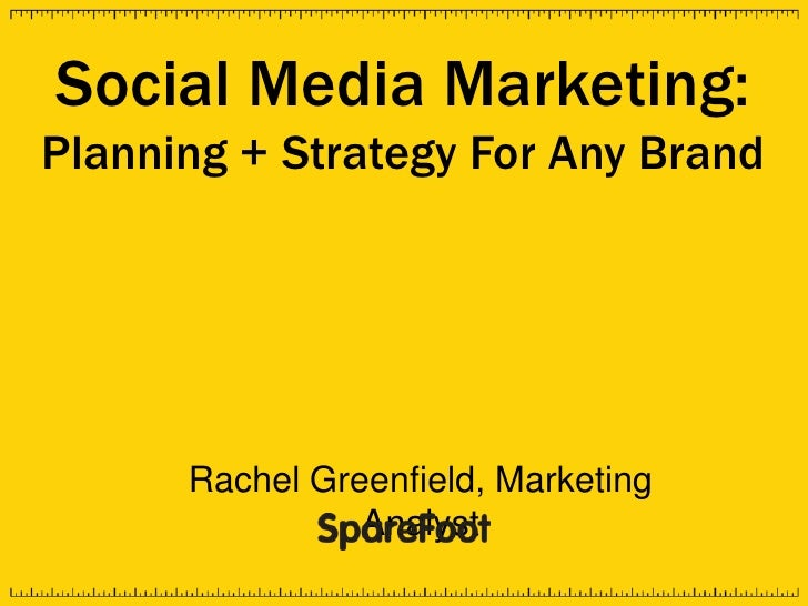 Social Media Marketing:Planning + Strategy For Any Brand      Rachel Greenfield, Marketing                Analyst