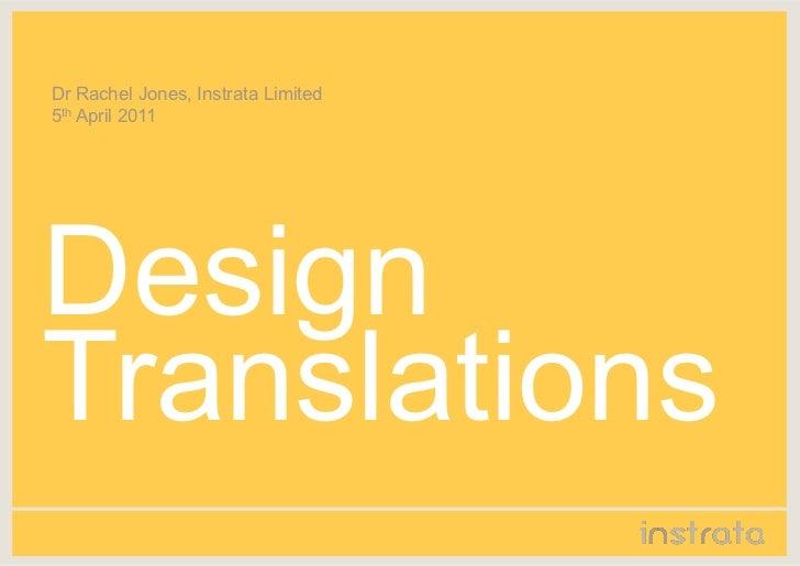 Dr Rachel Jones, Instrata Limited5th April 2011DesignTranslations