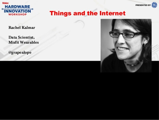 Rachel KalmarData Scientist,Misfit Wearables@grapealopeThings and the Internet