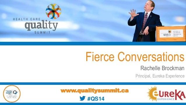 Fierce Conversations Rachelle Brockman Principal, Eureka Experience www.qualitysummit.ca Insert Your Logo Here#QS14