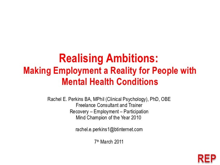 Realising Ambitions:  Making Employment a Reality for People with Mental Health Conditions Rachel E. Perkins BA, MPhil (Cl...