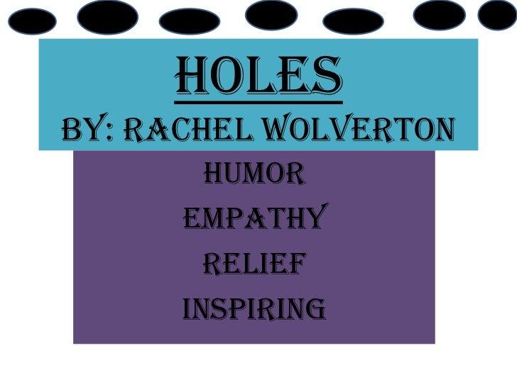 HolesBy: Rachel wolverton        Humor      Empathy        Relief      Inspiring