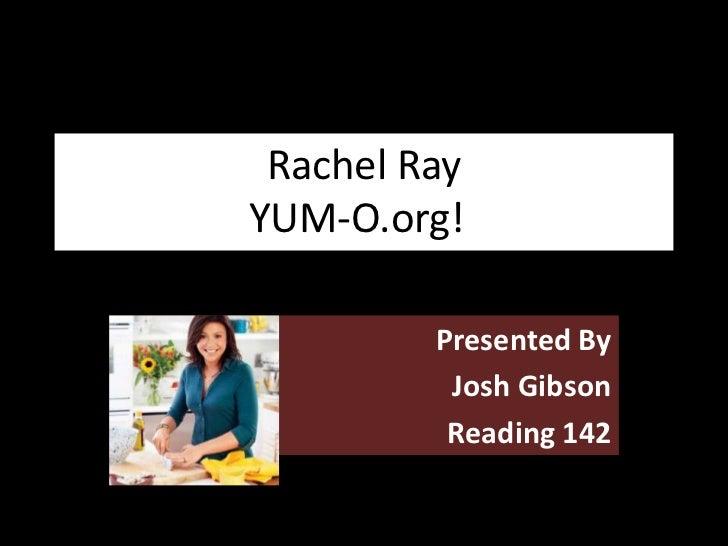 Rachel Ray   YUM-O.org!<br />Presented By<br />Josh Gibson<br />Reading 142<br />