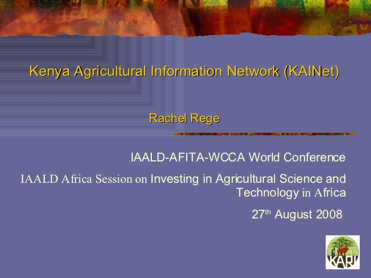 Kenya Agricultural Information Network (KAINet)  Rachel Rege IAALD-AFITA-WCCA World Conference IAALD Africa Session on  In...