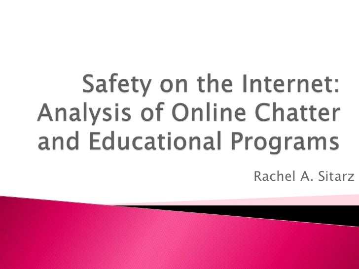 Safety on the Internet: Analysis of Online Chatter and Educational Programs<br />Rachel A. Sitarz<br />
