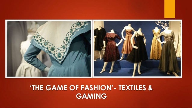 'THE GAME OF FASHION'- TEXTILES & GAMING