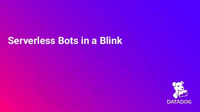 apidays LIVE Helsinki & North - Serverless Bots in a Blink by Rachel White, Datadog