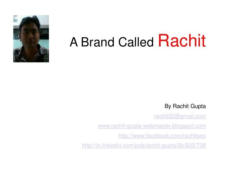 A Brand Called                  Rachit                                   By Rachit Gupta                               rac...