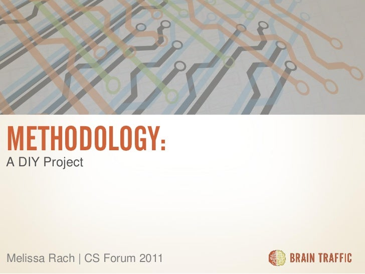 METHODOLOGY:  <ul><li>A DIY Project </li></ul>Melissa Rach | CS Forum 2011