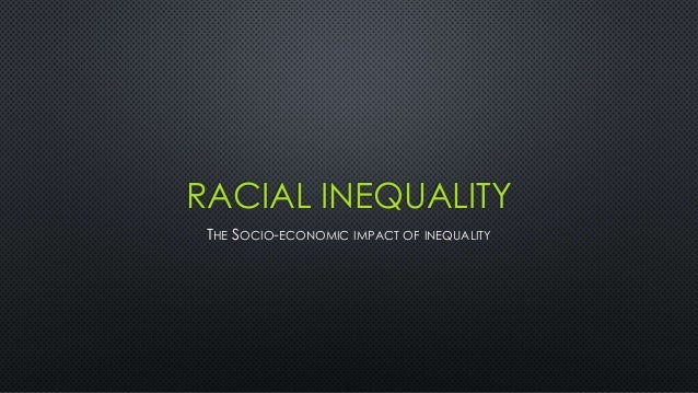 social inequality and race Social inequality is the existence of unequal opportunities and rewards for different social positions or statuses within a group or society let's.