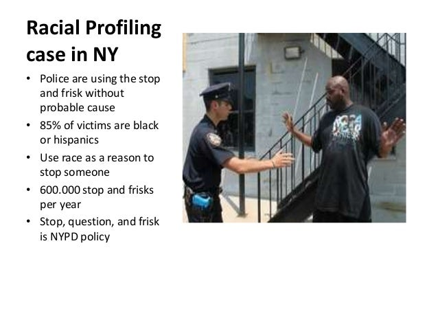 police use of racial profiling Voice your opinion on the use of racial profiling within the police force learn the viewpoints of others on profiling.