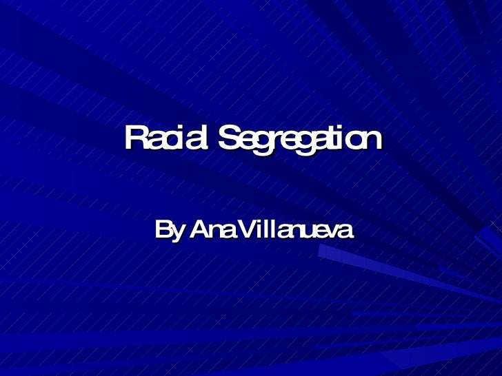 Racial Segregation By Ana Villanueva