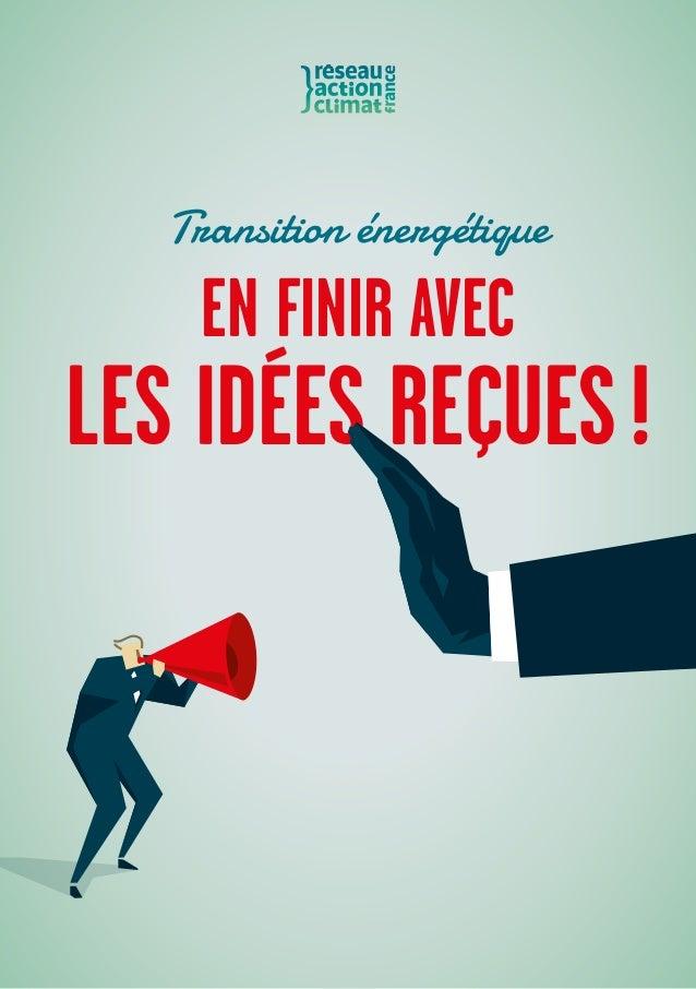 EN FINIR AVEC LES IDÉES REÇUES! Transition énergétique