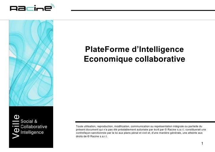 PlateForme d'Intelligence Economique collaborative<br />Social &CollaborativeIntelligence<br />Veille<br />Toute utilisati...