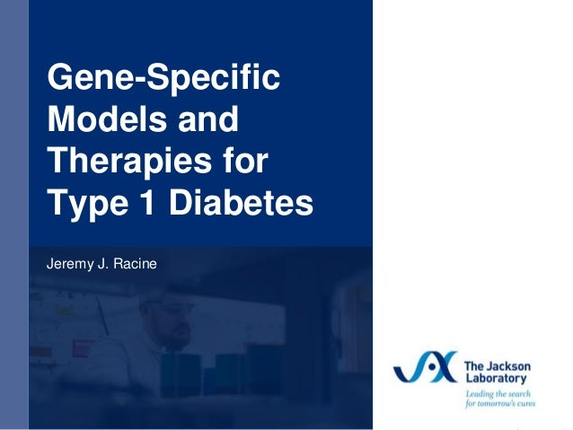 Gene-Specific Models and Therapies for Type 1 Diabetes Jeremy J. Racine