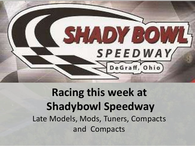 Racing this week at Shadybowl Speedway Late Models, Mods, Tuners, Compacts and Compacts