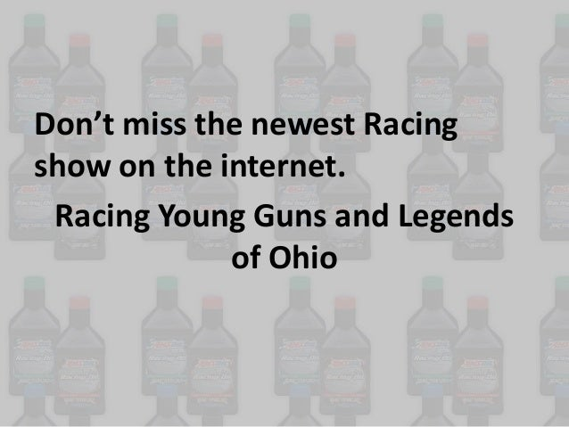 Don't miss the newest Racing show on the internet. Racing Young Guns and Legends of Ohio