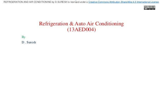 Refrigeration & Auto Air Conditioning (13AED004) By D . Suresh .REFRIGERATION AND AIR CONDITIONING by D.SURESH is licensed...