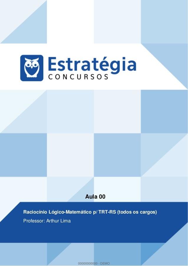 Aula 00 Raciocínio Lógico-Matemático p/ TRT-RS (todos os cargos) Professor: Arthur Lima 00000000000 - DEMO