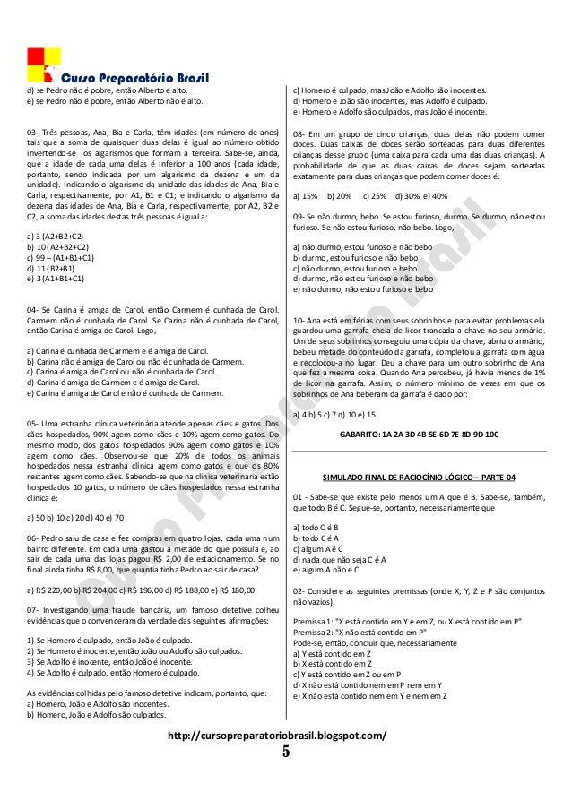 Curso Preparatório Brasil http://cursopreparatoriobrasil.blogspot.com/ 5 d) se Pedro não é pobre, então Alberto é alto. e)...
