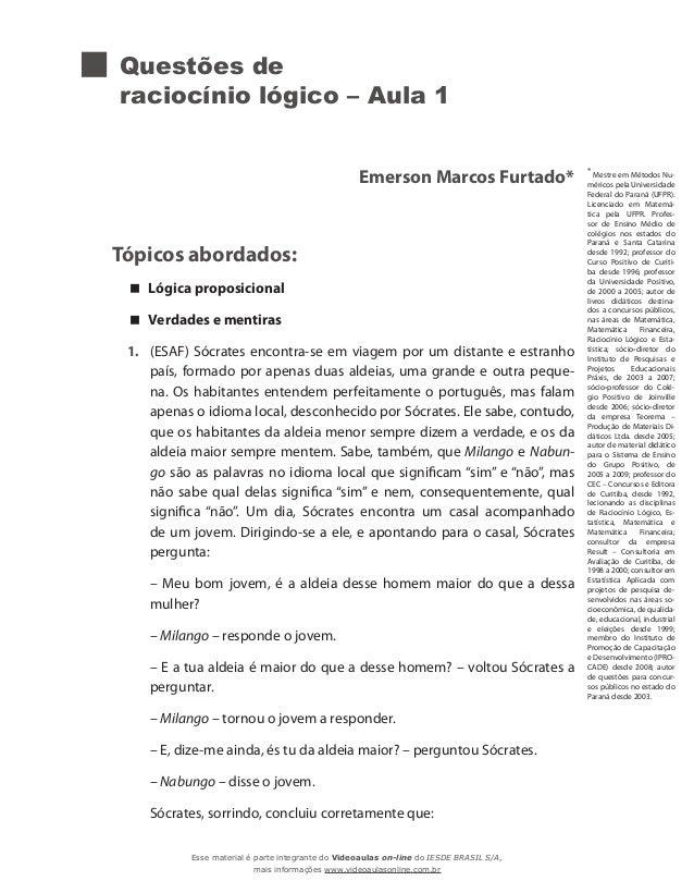 Questões de raciocínio lógico – Aula 1 Emerson Marcos Furtado* Tópicos abordados: Lógica proposicional Verdades e mentiras...