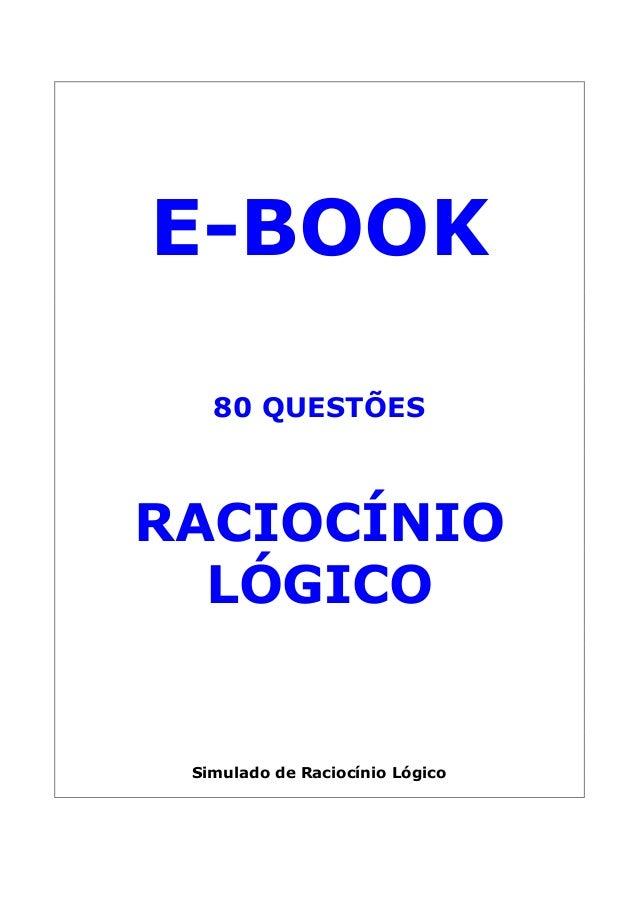 E-BOOK 80 QUESTÕES RACIOCÍNIO LÓGICO Simulado de Raciocínio Lógico