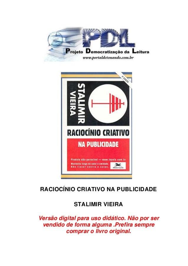 RACIOCÍNIO CRIATIVO NA PUBLICIDADE STALIMIR VIEIRA Versão digital para uso didático. Não por ser vendido de forma alguma ....
