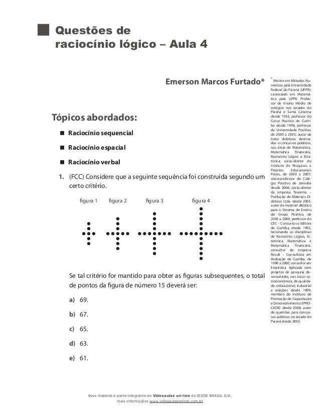 Questões de raciocínio lógico – Aula 4 Emerson Marcos Furtado* Tópicos abordados: Raciocínio sequencial Raciocínio espacia...