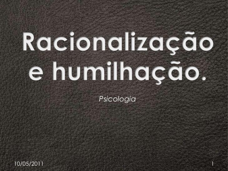 Racionalisação e humiliação.Psicologia<br />