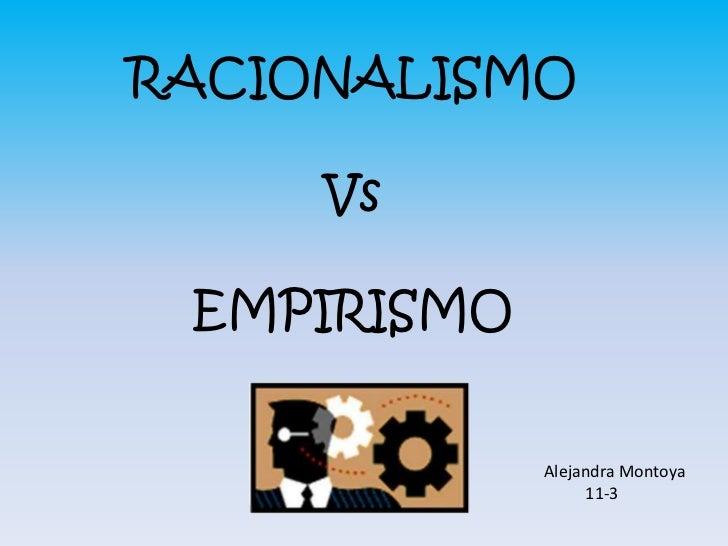 RACIONALISMO     Vs EMPIRISMO             Alejandra Montoya                  11-3