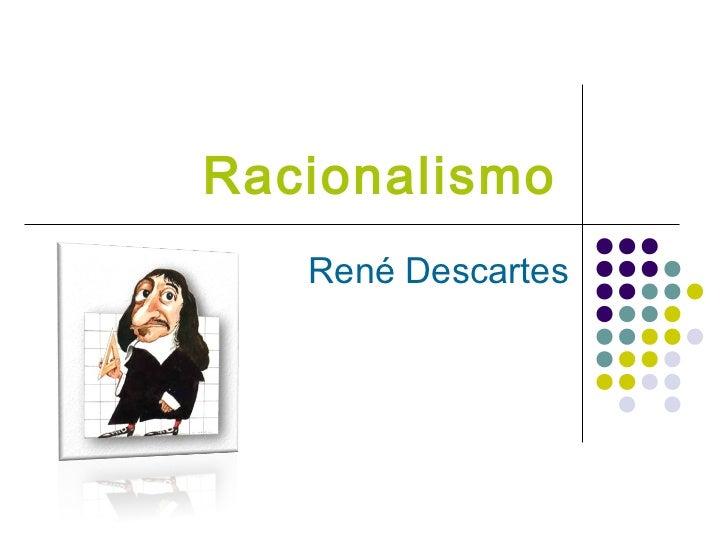 Racionalismo   René Descartes