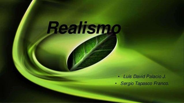 Realismo        • Luis David Palacio J.       • Sergio Tapasco Franco.