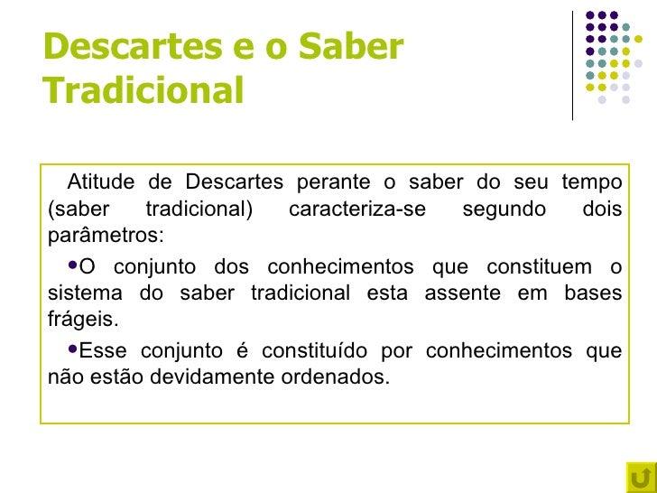 Descartes e o SaberTradicional   Atitude de Descartes perante o saber do seu tempo(saber     tradicional) caracteriza-se s...