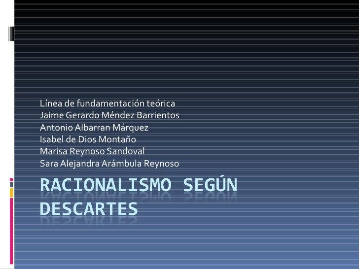Línea de fundamentación teórica Jaime Gerardo Méndez Barrientos Antonio Albarran Márquez Isabel de Dios Montaño Marisa Rey...