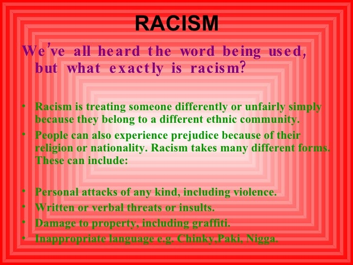 RACISM <ul><li>We've all heard the word being used, but what exactly is racism?  </li></ul><ul><li>Racism is treating some...