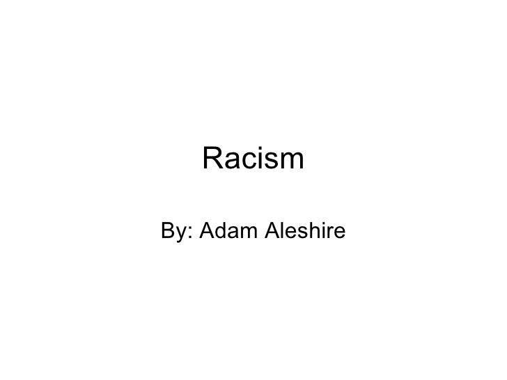 Racism By: Adam Aleshire